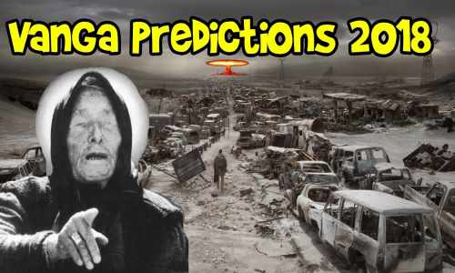 End of the world Predictions by Baba Vanga 2017